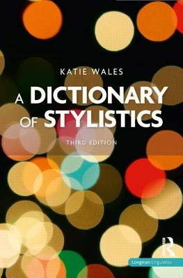 A Dictionary of Stylistics - Wales, Katie