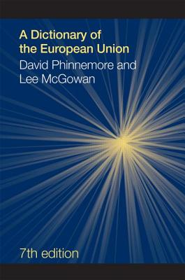 A Dictionary of the European Union - McGowan, Lee, and Phinnemore, David