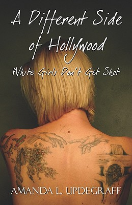 A Different Side of Hollywood: White Girls Don't Get Shot - Updegraff, Amanda L