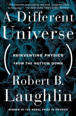 A Different Universe: Reinventing Physics from the Bottom Down - Laughlin, Robert B