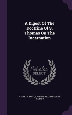 A Digest of the Doctrine of S. Thomas on the Incarnation - (Aquinas), Saint Thomas, and William Gilson Humphry (Creator)