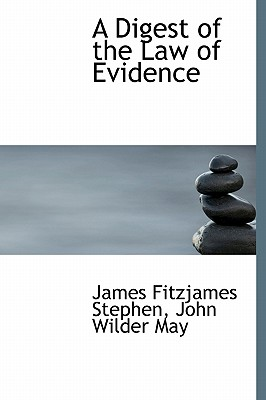 A Digest of the Law of Evidence - Fitzjames Stephen, John Wilder May Jame