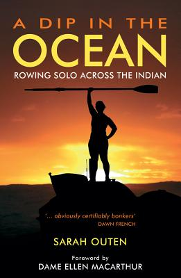A Dip in the Ocean: Rowing Solo Across the Indian - Outen, Sarah