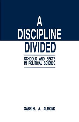 A Discipline Divided: Schools and Sects in Political Science - Almond, Gabriel Abraham