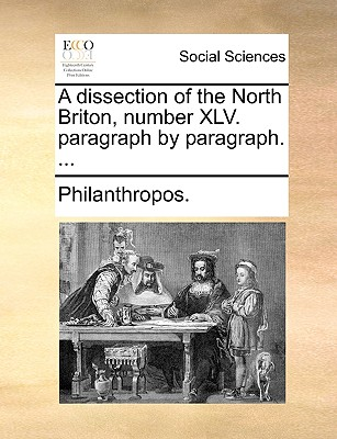 A Dissection of the North Briton, Number XLV. Paragraph by Paragraph. ... - Philanthropos