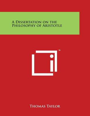 A Dissertation on the Philosophy of Aristotle - Taylor, Thomas (Translated by)