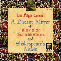 A Distant Mirror: Music of the 14th Century and Shaklespeare's Music - Folger Consort