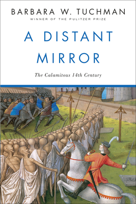 A Distant Mirror: The Calamitous 14th Century - Tuchman, Barbara W