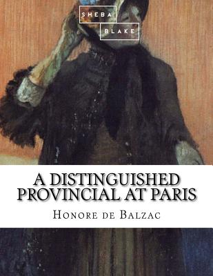 A Distinguished Provincial at Paris - De Balzac, Honore
