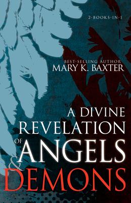A Divine Revelation of Angels & Demons - Baxter, Mary K