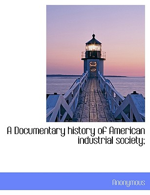 A Documentary History of American Industrial Society; - Anonymous
