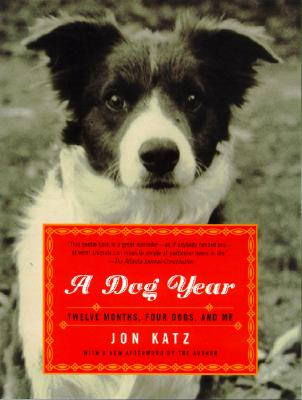 A Dog Year: Twelve Months, Four Dogs, and Me - Katz, Jon