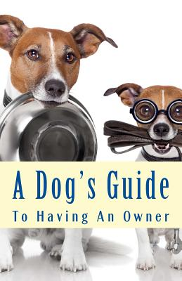 A Dog's Guide to Having an Owner - Roberts, Nate, and Hallagan, Bowman
