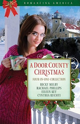 A Door County Christmas: Four Romances Warm Hearts in Wisconsin's Version of Cape Cod - Key, Eileen, and Melby, Becky, and Phillips, Rachael