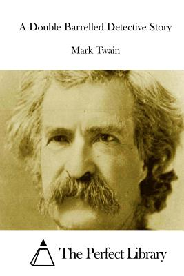 A Double Barrelled Detective Story - Twain, Mark, and The Perfect Library (Editor)
