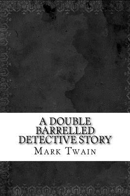 A Double Barrelled Detective Story - Twain, Mark