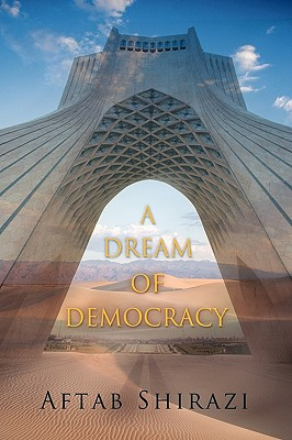 A Dream of Democracy - Aftab Shirazi, Shirazi