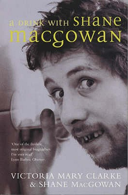 A Drink with Shane MacGowan - Clarke, Victoria Mary, and MacGowan, Shane