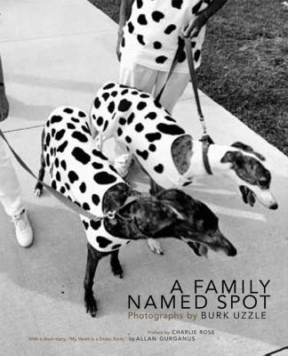 A Family Named Spot - Gurganus, Allan, and Uzzle, Burk (Photographer), and Rose, Charlie (Preface by)