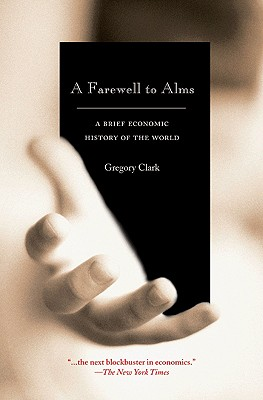 A Farewell to Alms: A Brief Economic History of the World - Clark, Gregory, B.A., M.A., PH.D.