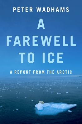 A Farewell to Ice: A Report from the Arctic - Wadhams, Peter