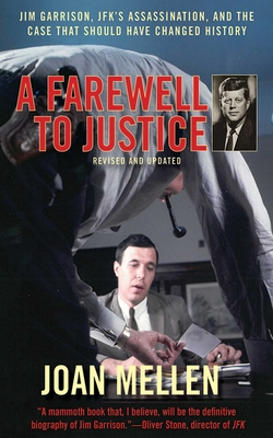 A Farewell to Justice: Jim Garrison, JFK's Assassination, and the Case That Should Have Changed History - Mellen, Joan, PhD