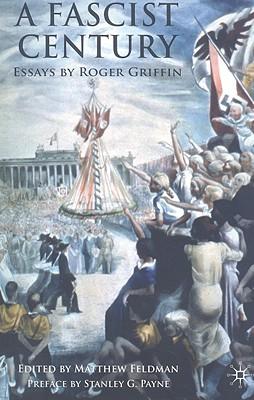 A Fascist Century: Essays by Roger Griffin - Feldman, Matthew (Editor), and Griffin, R
