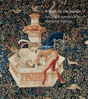 A Feast for the Senses: Art and Experience in Medieval Europe - Bagnoli, Martina (Editor)