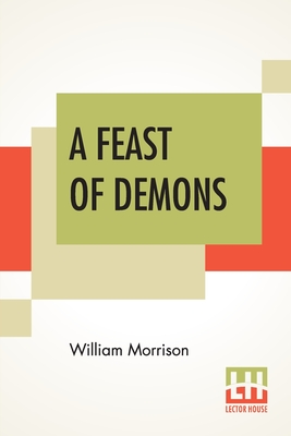 A Feast Of Demons - Morrison, William