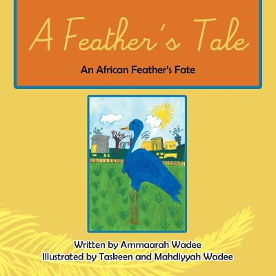 A Feather's Tale: An African Feathers Fate - Wadee, Ammaarah