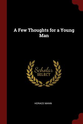 A Few Thoughts for a Young Man - Mann, Horace