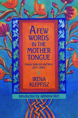 A Few Words in the Mother Tongue: Poems Selected and New (1971-1990) - Klepfisz, Irena, and Rich, Adrienne (Introduction by)