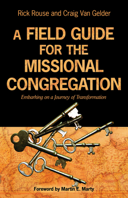 A Field Guide for the Missional Congregation: Embarking on a Journey of Transformation - Rouse, Rick