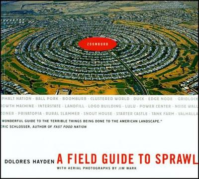 A Field Guide to Sprawl - Hayden, Dolores, Professor, and Wark, Jim (Photographer)
