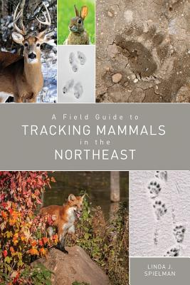A Field Guide to Tracking Mammals in the Northeast - Spielman, Linda J.