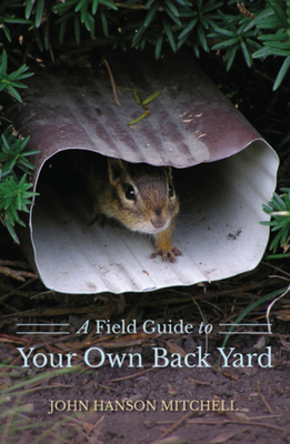 A Field Guide to Your Own Back Yard - Mitchell, John Hanson