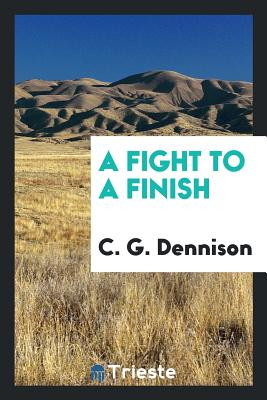 A Fight to a Finish - Dennison, C G