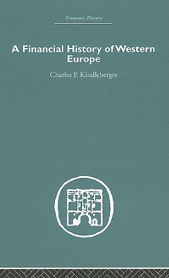 A Financial History of Western Europe - Kindleberger, Charles P