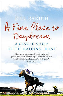 A Fine Place to Daydream: A Classic Story of the National Hunt - Barich, Bill