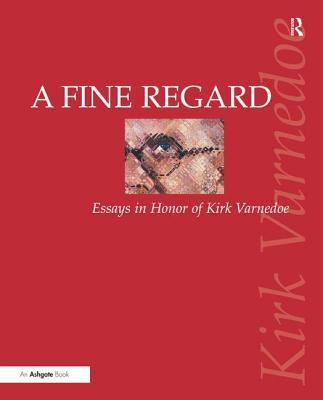 A Fine Regard: Essays in Honor of Kirk Varnedoe - Berman, Patricia G (Editor), and Utley, Gertje R, Ms. (Editor)