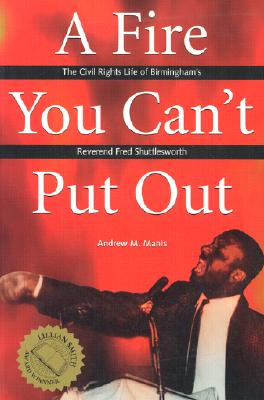 A Fire You Can't Put Out: The Civil Rights Life of Birmingham's Reverend Fred Shuttlesworth - Manis, Andrew M