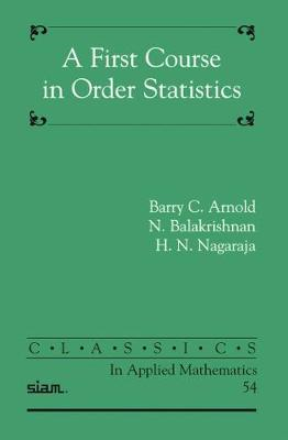 A First Course in Order Statistics - Arnold, Barry C, and Balakrishnan, N, and Nagaraja, H N