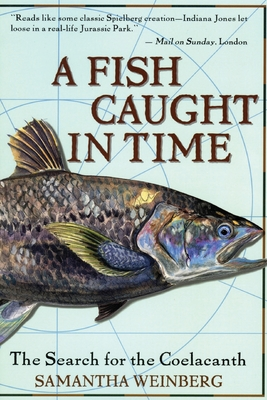 A Fish Caught in Time: The Search for the Coelacanth - Weinberg, Samantha