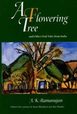 A Flowering Tree and Other Oral Tales from India - Ramanujan, A K, and Blackburn, Stuart (Editor), and Dundes, Alan (Preface by)
