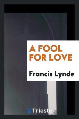 A Fool for Love - Lynde, Francis