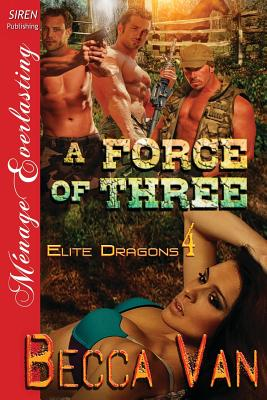 A Force of Three [Elite Dragons 4] (Siren Publishing Menage Everlasting) - Van, Becca