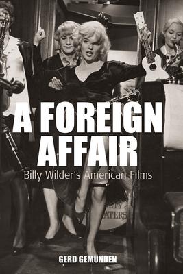 A Foreign Affair: Billy Wilder's American Films - Gem'unden, Gerd