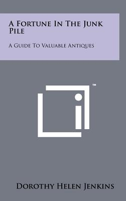 A Fortune in the Junk Pile: A Guide to Valuable Antiques - Jenkins, Dorothy Helen