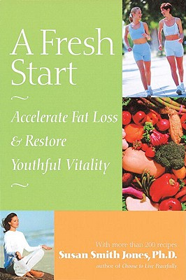 A Fresh Start: Accelerate Fat Loss & Restore Youthful Vitality - Jones, Susan Smith, Ph.D.