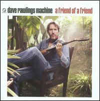 A Friend of a Friend - Dave Rawlings Machine